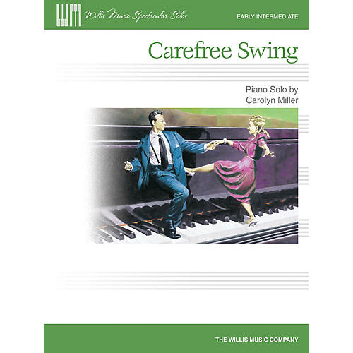 Willis Music Carefree Swing (Early Inter Level) Willis Series by Carolyn Miller