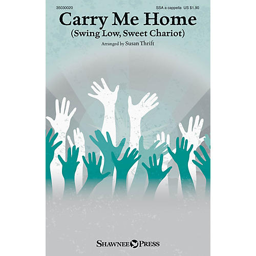 Shawnee Press Carry Me Home (Swing Low, Sweet Chariot) SSA A Cappella arranged by Susan Thrift