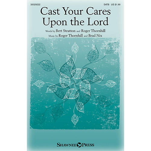 Shawnee Press Cast Your Cares Upon the Lord SATB composed by Roger Thornhill