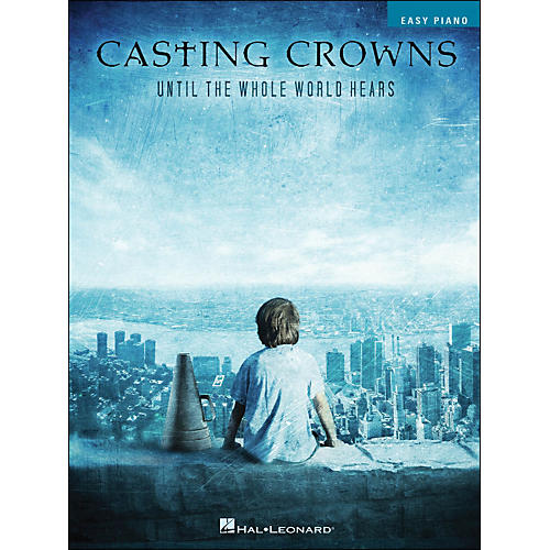 Hal Leonard Casting Crowns - Until The Whole World Hears for Easy Piano