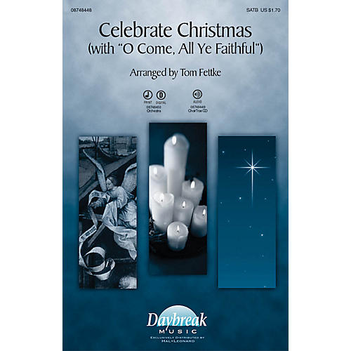 Daybreak Music Celebrate Christmas With O Come, All Ye Faithful CHOIRTRAX CD Arranged by Tom Fettke