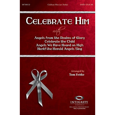Integrity Music Celebrate Him (Medley) SATB by Michael Card Arranged by Tom Fettke