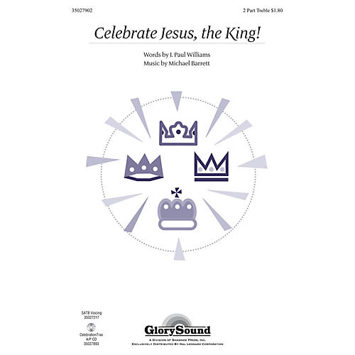 Shawnee Press Celebrate Jesus, the King! 2PT TREBLE composed by Michael Barrett