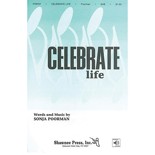 Shawnee Press Celebrate Life SAB composed by Sonja Poorman