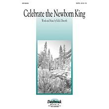 Daybreak Music Celebrate the Newborn King SATB composed by Rollo Dilworth