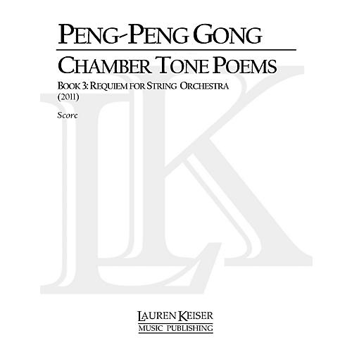 Lauren Keiser Music Publishing Chamber Tone Poems, Book 3: Requiem for String Orchestra LKM Music Series by Peng-Peng Gong