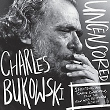 Charles Bukowski - Charles Bukowski Uncensored Vinyl Edition: Selections and CandidConversations from the Run With The Hunted Session