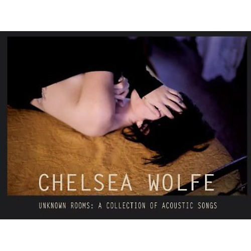 Alliance Chelsea Wolfe - Unknown Rooms: A Collection of Acoustic Songs