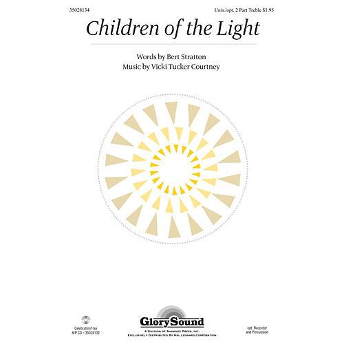 Shawnee Press Children of the Light Unison/2-Part Treble composed by Vicki Tucker Courtney
