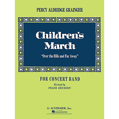 G. Schirmer Children's March (Over the Hills and Far Away) (Score and Parts) Concert Band Level 4-6 by Percy Grainger