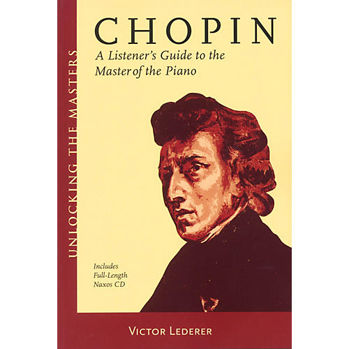 Amadeus Press Chopin - A Listener's Guide to the Master of the Piano Unlocking the Masters BK/CD by Victor Lederer