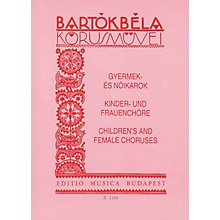 Editio Musica Budapest Choral Works for Children's and Female Voices Composed by Béla Bartók