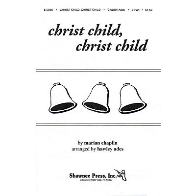 Shawnee Press Christ Child, Christ Child 2-Part Arranged by Hawley Ades