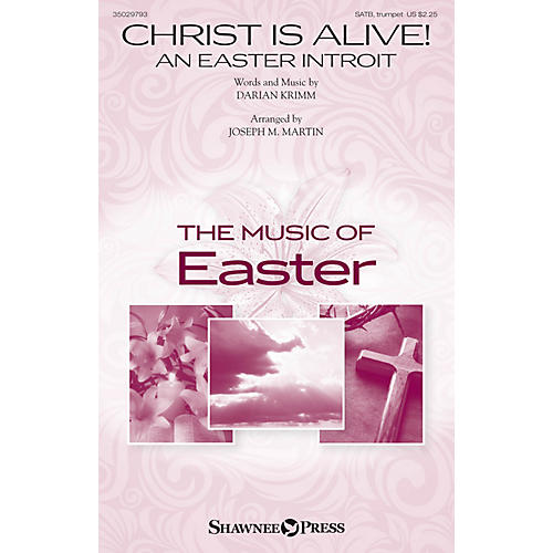 Shawnee Press Christ Is Alive! (An Easter Introit) SATB, TRUMPET arranged by Joseph M. Martin