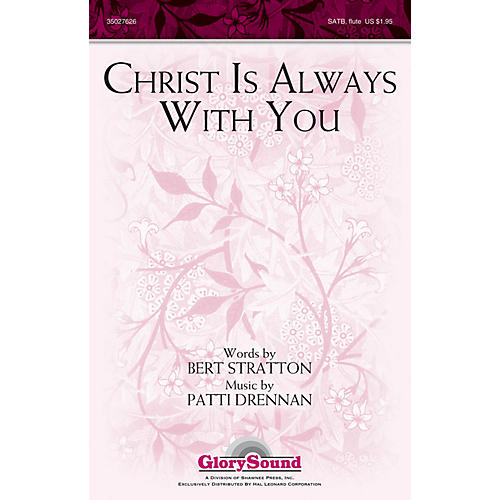 Shawnee Press Christ Is Always with You SATB WITH FLUTE (OR C-INST) composed by Patti Drennan