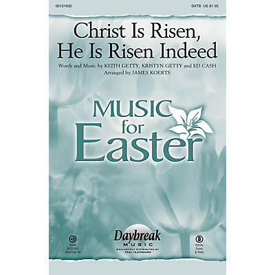 Daybreak Music Christ Is Risen, He Is Risen Indeed SATB by Keith & Kristyn Getty arranged by James Koerts