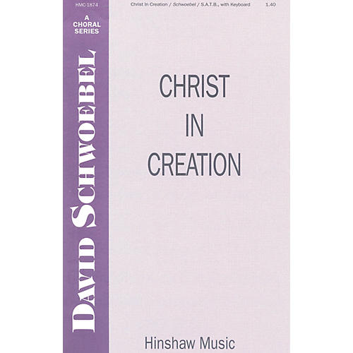 Hinshaw Music Christ in Creation SATB composed by David Schwoebel