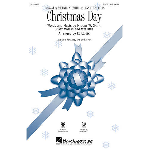 Hal Leonard Christmas Day SAB by Michael W. Smith Arranged by Ed Lojeski