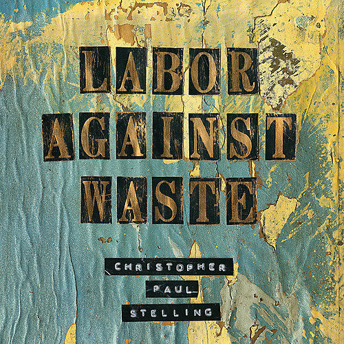 Alliance Christopher Paul Stelling - Labor Against Waste