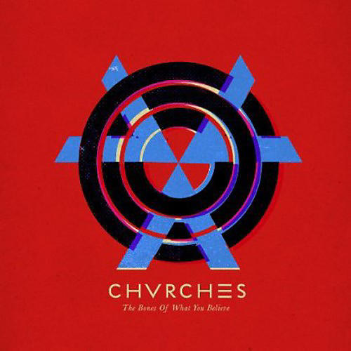 Alliance Chvrches - Bones of What You Believe