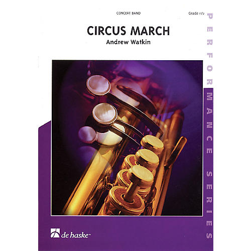 De Haske Music Circus March (Score and Parts) Concert Band Level 1.5 Composed by Andrew Watkin