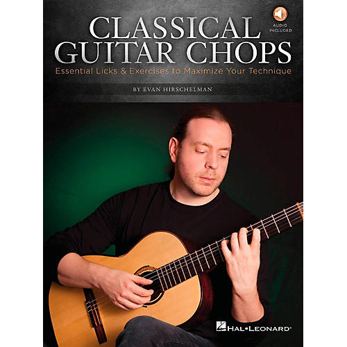 Hal Leonard Classical Guitar Chops  -Essential Licks & Exercises to Maximize Your Technique Book/Audio