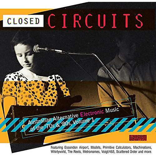 Alliance Closed Circuits: Australian Alternative Electronic Music Of The 70s &80s Vol 1