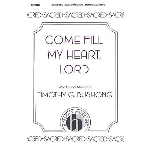 Hinshaw Music Come Fill My Heart, Lord SAB composed by Timothy Bushong
