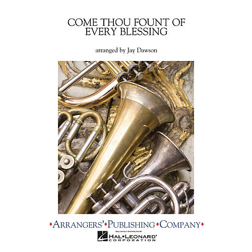 Arrangers Come Thou Fount of Every Blessing Concert Band Arranged by Jay Dawson