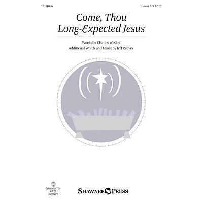 Shawnee Press Come, Thou Long-Expected Jesus UNIS composed by Jeff Reeves