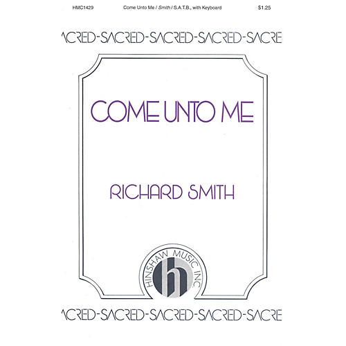 Hinshaw Music Come Unto Me SATB composed by Richard Smith