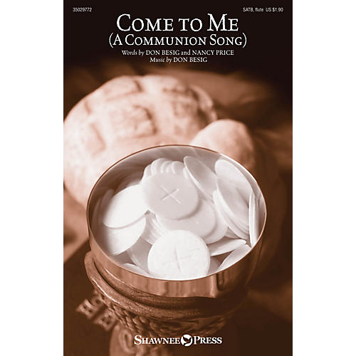 Shawnee Press Come to Me (A Communion Song) SATB W/ FLUTE composed by Don Besig