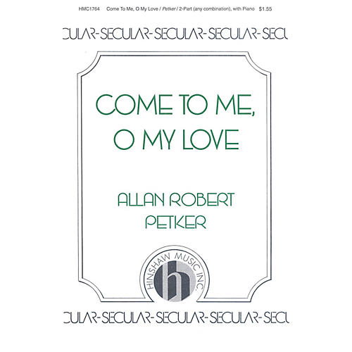 Hinshaw Music Come to Me, O My Love 2-Part composed by Allan Robert Petker