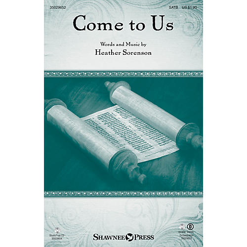 Shawnee Press Come to Us SATB Chorus and Solo composed by Heather Sorenson