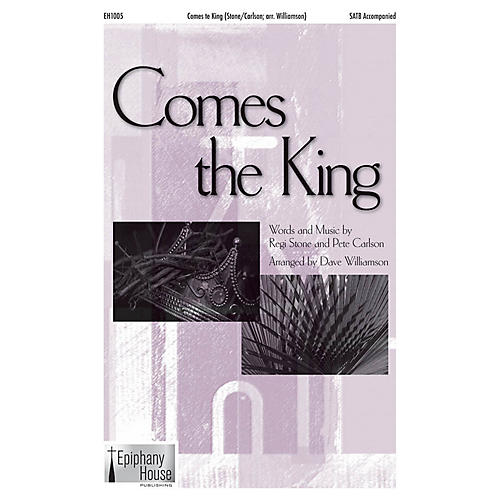 Epiphany House Publishing Comes the King SATB arranged by Dave Williamson
