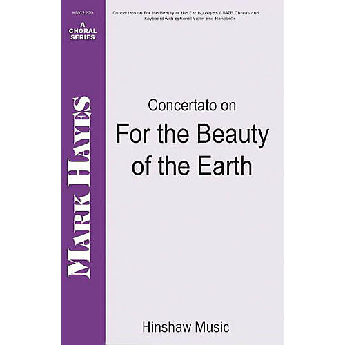 Hinshaw Music Concertato on For the Beauty of the Earth SATB arranged by Mark Hayes
