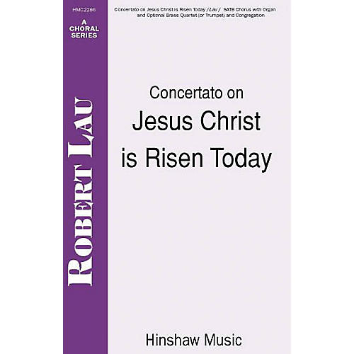 Hinshaw Music Concertato on Jesus Christ Is Risen Today SATB composed by Robert Lau