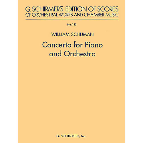 G. Schirmer Concerto for Piano and Orchestra (Study Score No. 135) Study Score Series Composed by William Schuman
