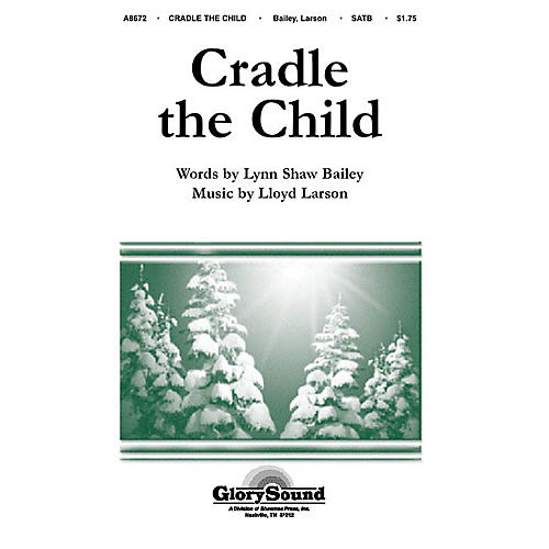 Shawnee Press Cradle the Child SATB composed by Lloyd Larson