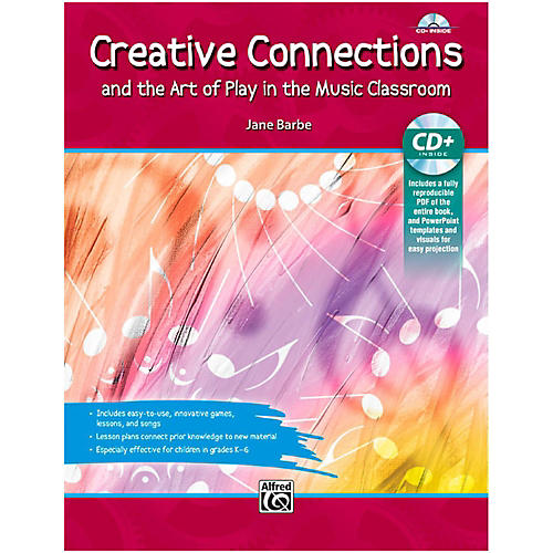 Alfred Creative Connections And the Art of Play in the Music Classroom Book & Data CD