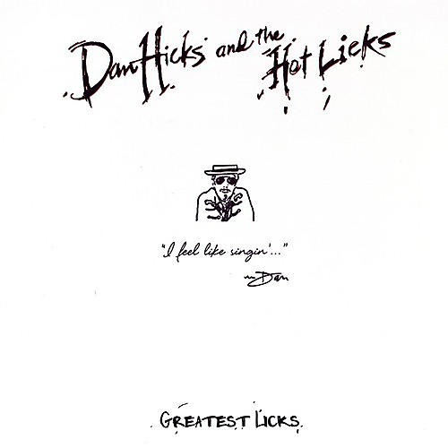 Alliance Dan Hicks & the Hot Licks - Greatest Licks - I Feel Like Singin'