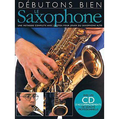 Music Sales Débutons Bien: Le Saxophone Music Sales America Series Book with CD