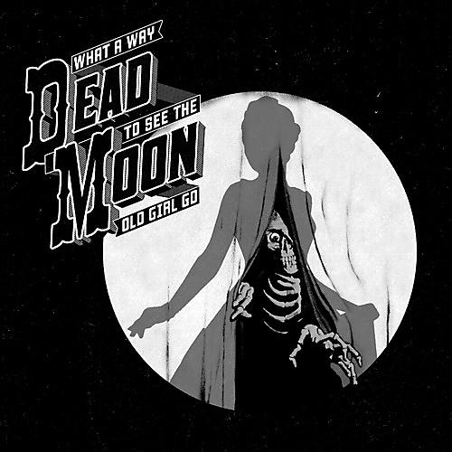 Alliance Dead Moon - What A Way To See The Old Girl Go