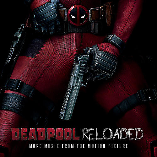 Alliance Deadpool Reloaded (More Music From The Motion Picture)