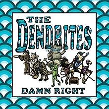 Dendrites - Damn Right