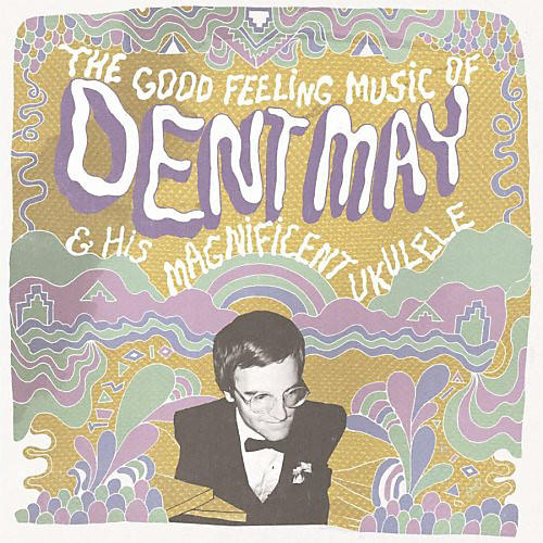 Alliance Dent May - The Good Feeling Music Of Dent May and His Magnificent Ukulele