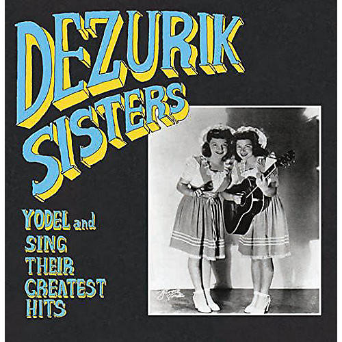 Alliance Dezurik Sisters - Yodel & Sing Their Greatest Hits