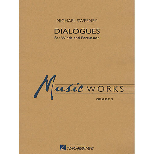 Hal Leonard Dialogues (For Winds and Percussion) Concert Band Level 3 Composed by Michael Sweeney