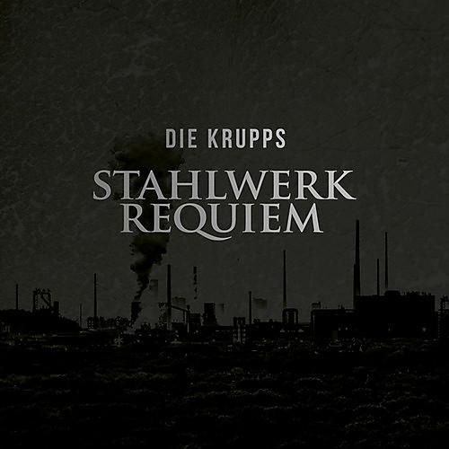 Alliance Die Krupps - Stahlwerkrequiem
