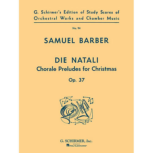 G. Schirmer Die Natali, Op. 37 (Study Score No. 94) Study Score Series Composed by Samuel Barber